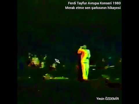 Ferdi Tayfur Avrupa Konseri (1980) - merak etme sen şarkısının öyküsü