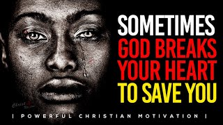 SOMETIMES GOD BREAKS YOUR HEART TO SAVE | Powerful Motivational & Inspirational Video