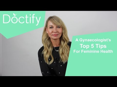 A Gynaecologist's Top 5 Tips for Feminine Health
