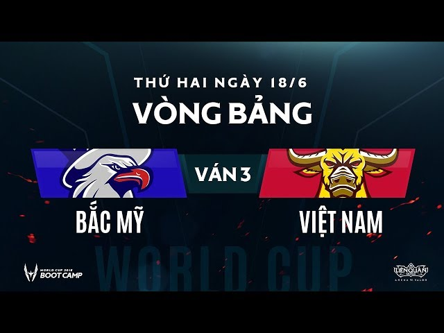 Vòng bảng BootCamp AWC: Việt Nam vs Bắc Mỹ - Ván 3 - Garena Liên Quân Mobile