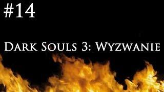 Dark Souls 3: Wyzwanie [#14] - PRAWDZIWE WYZWANIE