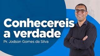 Pr. Jodson Gomes - Conhecereis a verdade - Parte 02