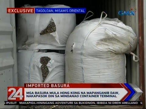 24 Oras: Mga basura mula Hong Kong na mapanganib daw, nakapasok din sa Mindanao Container Terminal
