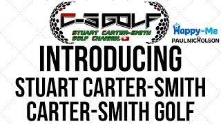 Introducing - Stuart Carter-Smith - Carter-Smith Golf 2019