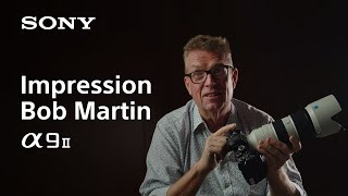 first impression by Bob Martin  Alpha 9 II  Sony