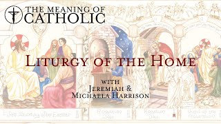 Liturgy of the Home with Jeremiah and Michaela Harrison