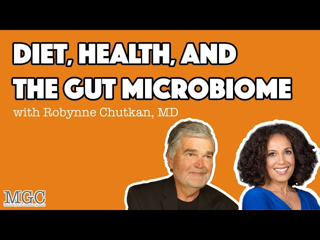 Diet, Health & The Microbiome with Robynne Chutkan, MD | MGC Ep. 35