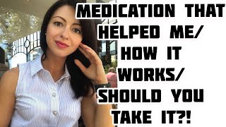 Medication that helped me & how it works