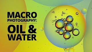 Oil & Water Bubble Photography & Videography Tips | Macro Photography Tutorial