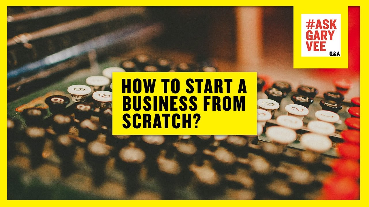 How to start a business from scratch
