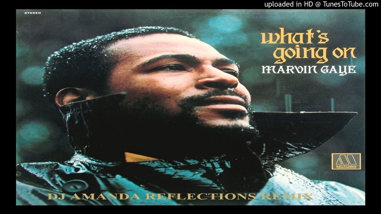 Download MARVIN GAYE - WHAT'S GOING ON (DJ AMANDA REFLECTIONS REMIX)