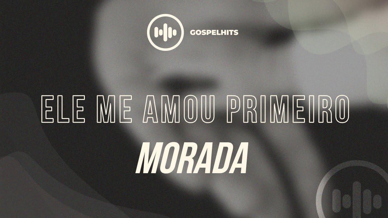 Morada - Ele me amou primeiro (Letra) | Gospel Hits