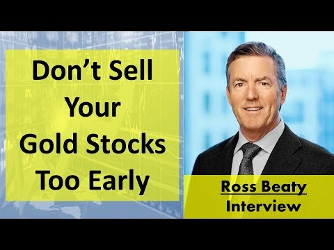 Ross Beaty | Don't Sell Your Gold Stocks Too Early