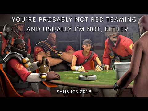 Youre Probably Not Red Teaming... And Usually Im Not, Either [SANS ICS 2018]