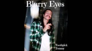 Toothpick Tommy - Blurry Eyes