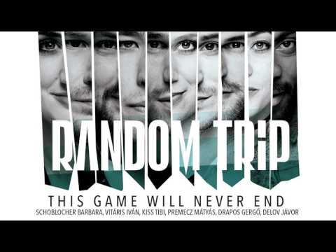 Random Trip - This Game Will Never End feat. Vitáris Iván, Schoblocher Barbara, Kiss Tibi