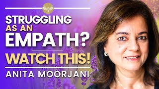 Struggling as an EMPATH? -- WATCH THIS! | Anita Moorjani | Sensitive is the New Strong