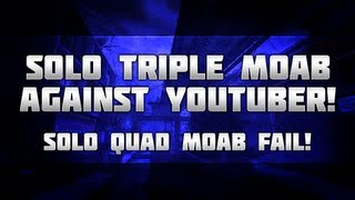 SOLO TRIPLE MOAB AGAINST YOUTUBER! - 2 KILLS OFF SOLO QUAD MOAB! thumbnail