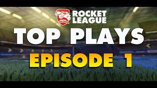 ROCKET LEAGUE - Top Plays Episode 1
