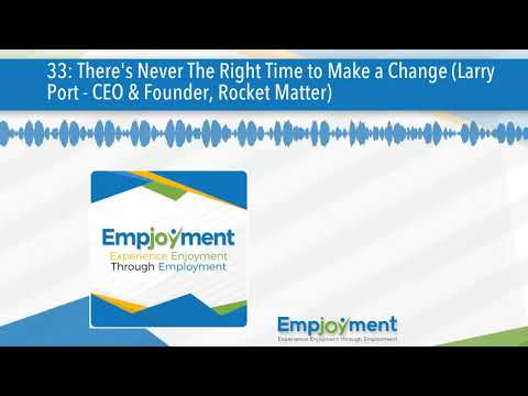 33: There's Never The Right Time to Make a Change (Larry Port - CEO & Founder, Rocket Matter)