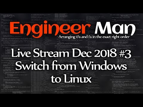 Switch From Windows To Linux - Engineer Man Live - Dec 2018 #3