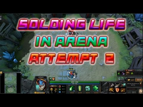 SOLOING LIFE IN ARENA Жизнь в Арене (Guide + Walkthrough) - HES DONE IT - Dota 2 ARCADE