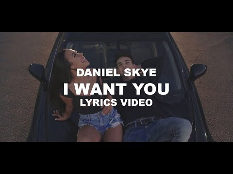 Daniel Skye - I Want You (Lyrics Video)