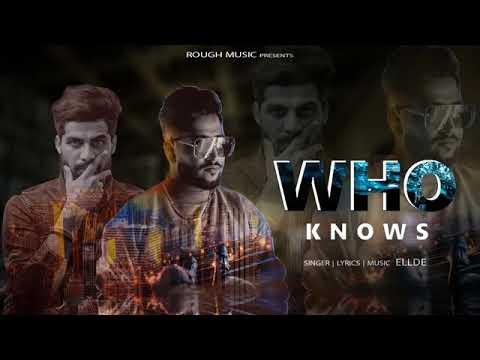 Who Knows - ELLDE Ft Singga (Original Song) | Latest new Punjabi Song 2019