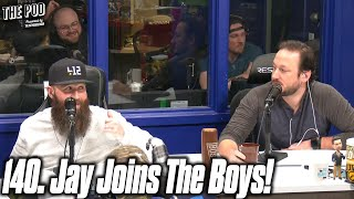 140. Jay Joins The Boys! | The Pod