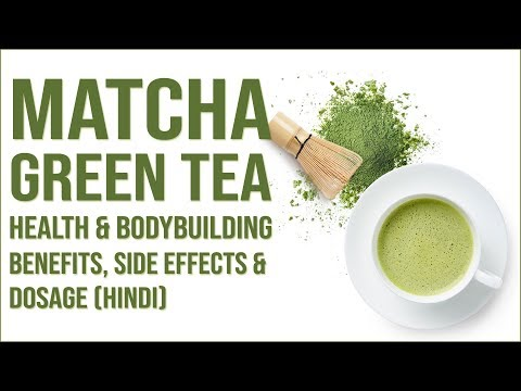 Matcha Green Tea Health and Bodybuilding Benefits, Side Effects & Dosage