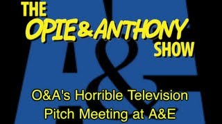 Opie & Anthony: O&A's Horrible Television Pitch Meeting at A&E (09/27-09/30/05)