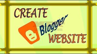 How to Create Own Blogger Website?