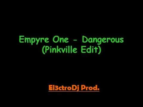 Empyre One - Dangerous (Pinkville Edit)