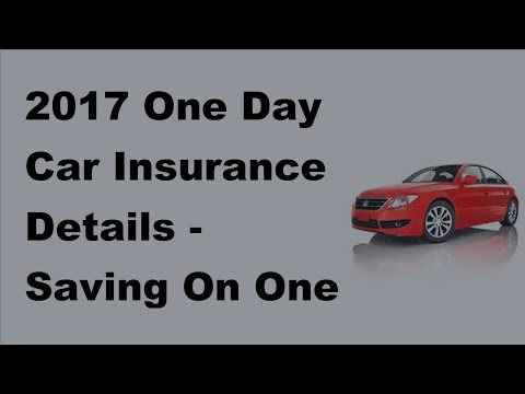 2017 One Day Car Insurance Details |  Saving On One Day Car Insurance