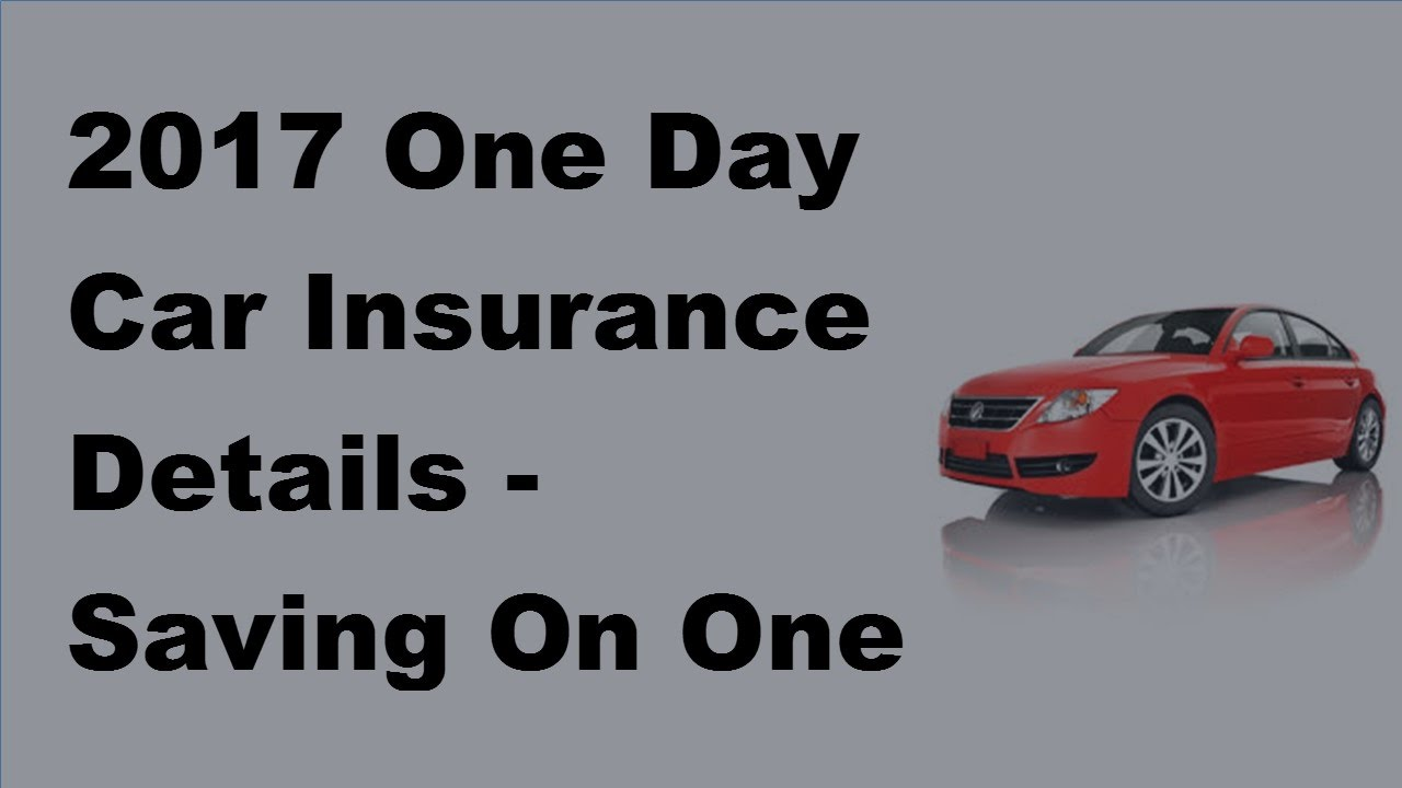 2017 One Day Car Insurance Details Saving On One Day Car Insurance