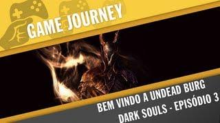 Game Journey #66 - DARK SOULS - Epi 3 - Bem vindo a Undead Burg