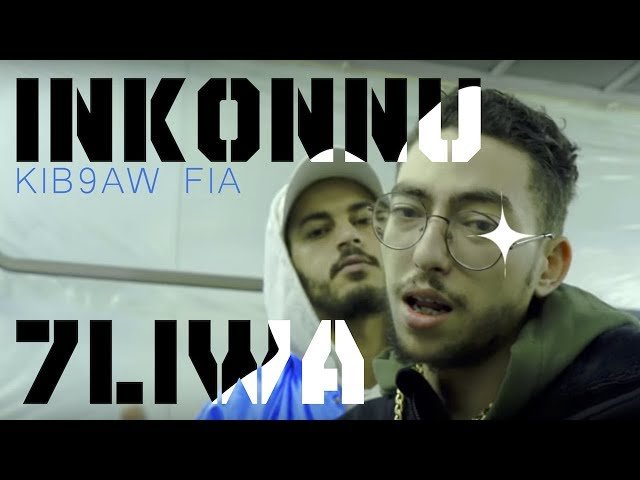 INKONNU x 7LIWA - KIB9AW FIA ( Official Music Video )
