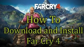 How to Download And Install Far Cry 4 (PC) (With fixes of possible issues) (With Proof)