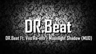 Download lagu DR.Beat Ft. Vns Re-mix - Moonlight Shadow (MUD)