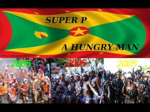 SUPER P - AH HUNGRY MAN - GRENADA SOCA 2005