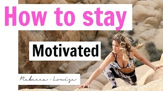 How to Stay Motivated | Rebecca Louise