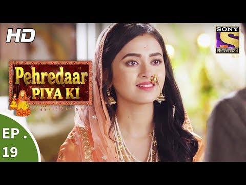 Pehredaar Piya Ki - पहरेदार पिया की - Ep 19 - 10th August, 2017