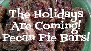 Pecan Pie Bars Recipe!  The Holidays are Coming!  Noreen