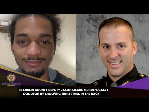 Franklin County Deputy Jason Meade Murde*s Casey Goodson By Shoo*ing Him 3 Times In The Back