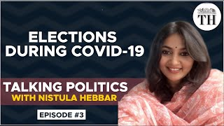 Talking Politics with Nistula Hebbar | Elections during COVID-19