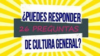 26 PREGUNTAS DE CULTURA GENERAL