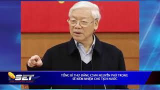 Tổng Bí Thư Đảng CSVN Nguyễn Phú Trọng Sẽ Kiêm Nhiệm Chủ Tịch Nước