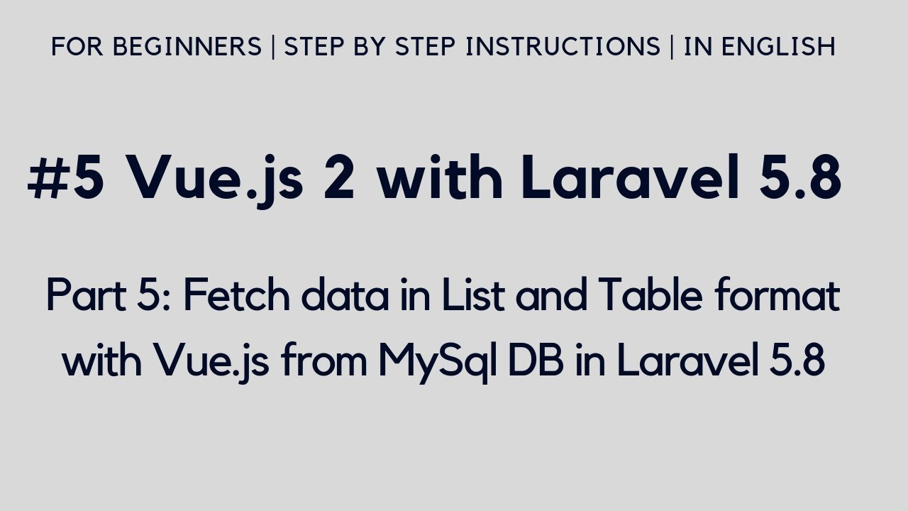 #5 Vue js 2 with Laravel 5 8 | Fetch data in List and Table format with  VueJs from MySql DB