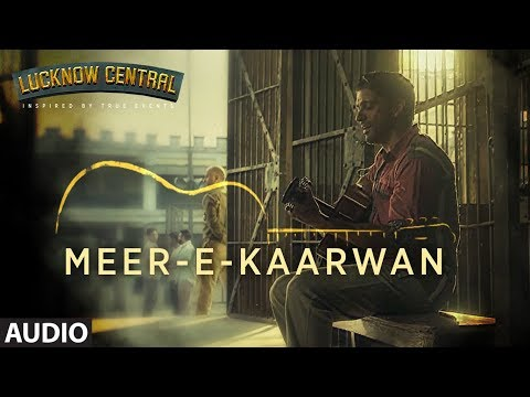 Meer-E-Kaarwan Full Audio Song | Lucknow Central | Farhan, Diana, Gippy | Amit, Neeti, Rochak