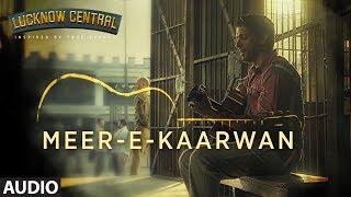 (0.08 MB) Meer-E-Kaarwan Full Audio Song | Lucknow Central | Farhan, Diana, Gippy | Amit, Neeti, Rochak Mp3